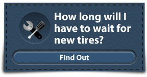 How long will I have to wait for new tires? | Find Out