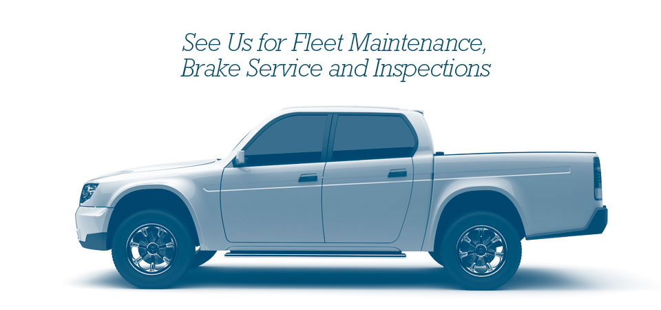 See Us for Fleet Maintenance, Brakes Service and Inspections
